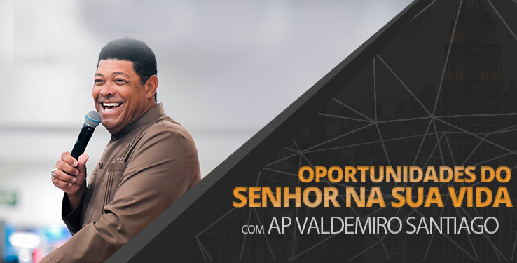 Oportunidades do Senhor na sua vida // Ap. Valdemiro 02/06/19