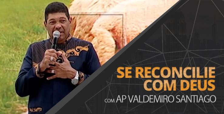 Se reconcilie com Deus // Ap. Valdemiro 22/06/19