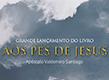 O grande lançamento do Livro Aos pés de Jesus