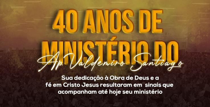 40 anos de ministério do Apóstolo Valdemiro Santiago