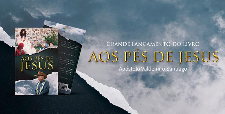Aos Pés de Jesus: o novo livro do Apóstolo Valdemiro Santiago
