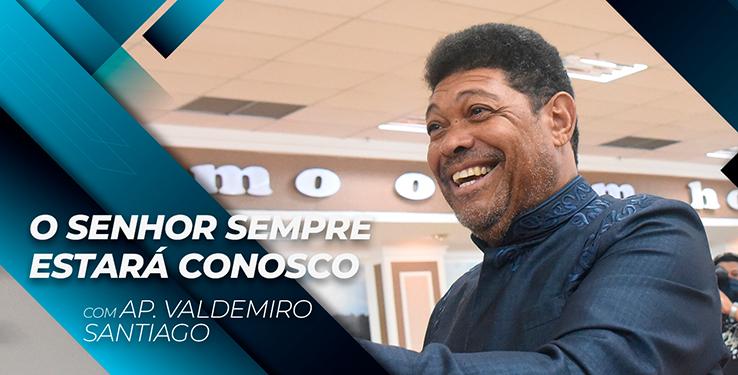 O Senhor sempre estará conosco // Palavra com AP Valdemiro Santiago 10h // 06.06.2021