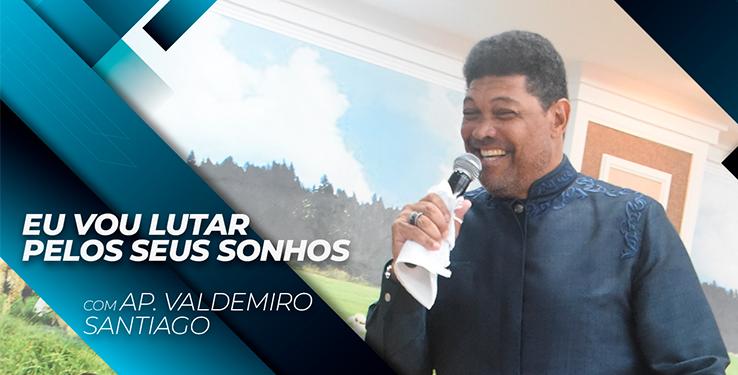 Eu vou lutar pelos Sonhos // Palavra com AP Valdemiro Santiago 10h // 13.06.2021