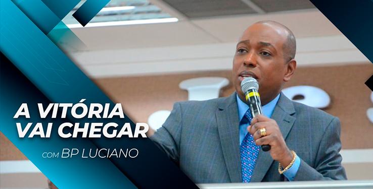 A Vitória Vai Chegar // Palavra com BP Luciano Milagre Urgente // 13.07.2021