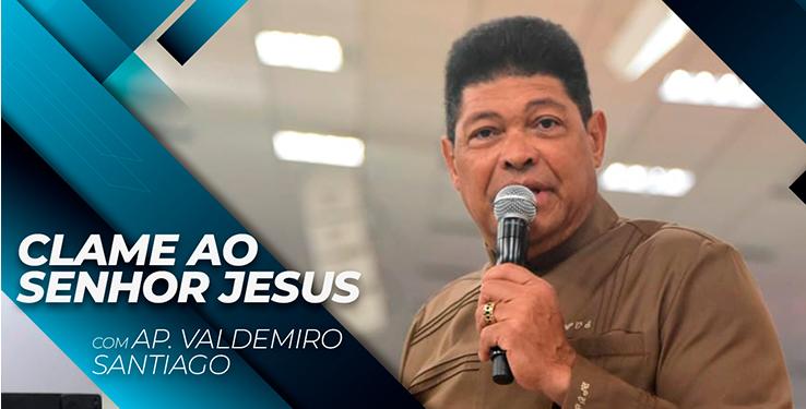 Clame ao Senhor Jesus // Palavra com AP Valdemiro Santiago 07h // 18.07.2021