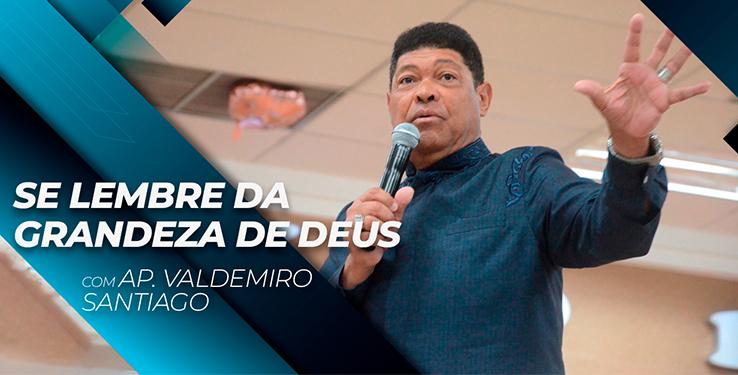 Se lembre da grandeza de Deus // Palavra com AP Valdemiro Santiago 07h // 25.07.2021