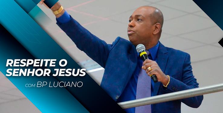 Respeite o Senhor Jesus // Palavra com BP Luciano Milagre Urgente // 27.07.2021