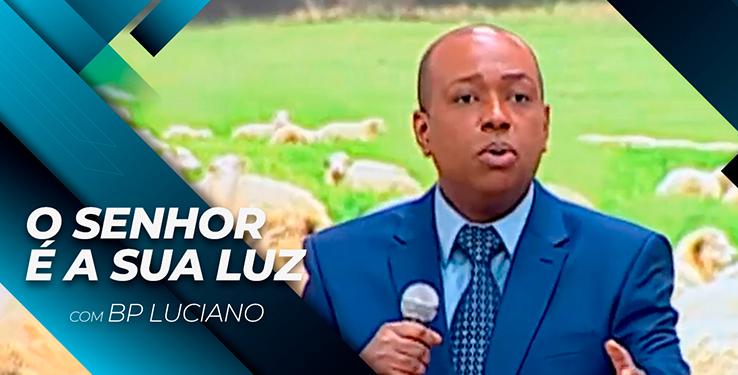 O Senhor é a sua luz // Palavra com BP Luciano milagre urgente  // 10.08.2021