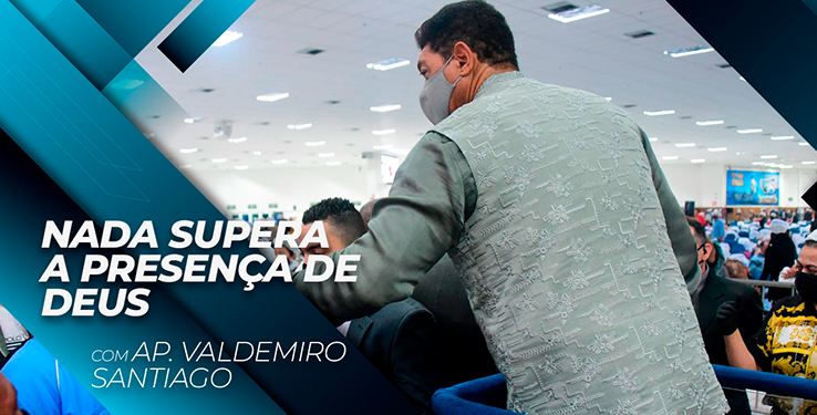 NADA SUPERA A PRESENÇA DE DEUS // Palavra com AP Valdemiro Santiago 07h // 05.08.2021