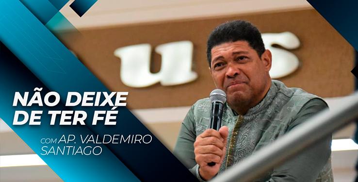 NÃO DEIXE DE TER FÉ // Palavra com AP Valdemiro Santiago 07h // 05.08.2021