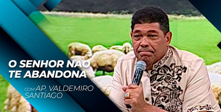 O SENHOR NÃO TE ABANDONA // Palavra com AP Valdemiro Santiago 12h // 12.08.2021