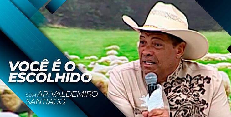 VOCÊ É O ESCOLHIDO DO SENHOR // Palavra com AP Valdemiro Santiago 14h // 12.08.2021